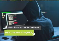 Protégez votre entreprise des cyberattaques !